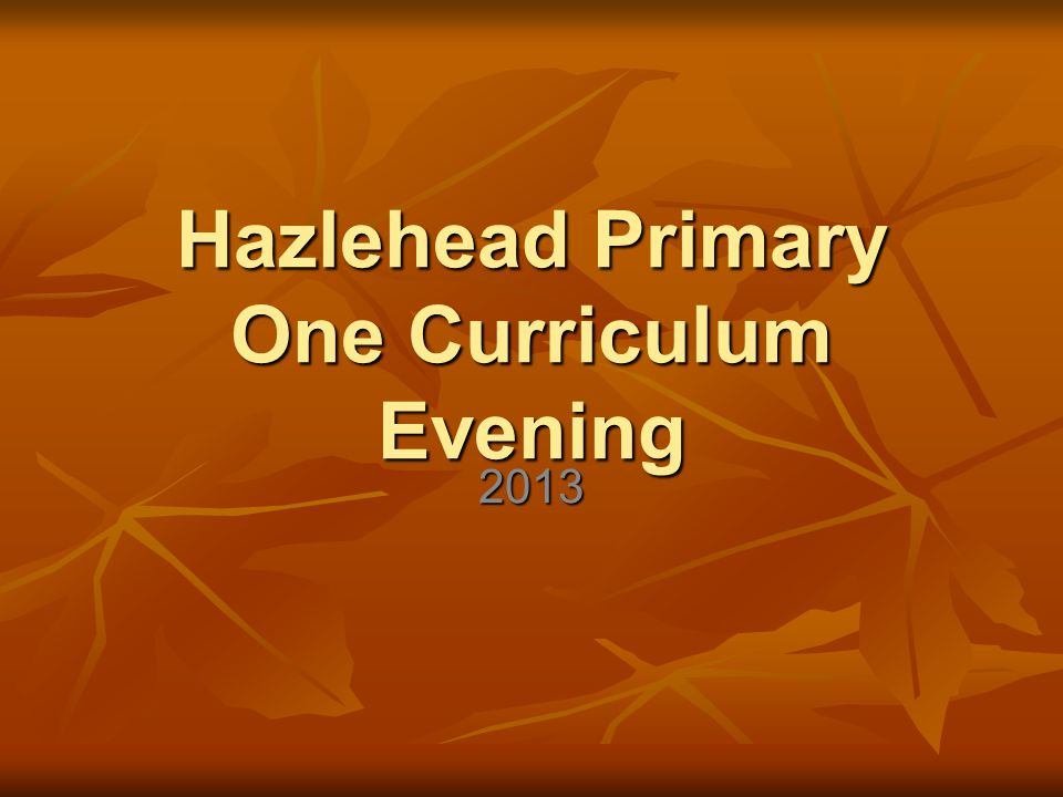 Hazlehead Primary One Curriculum Evening 2013
