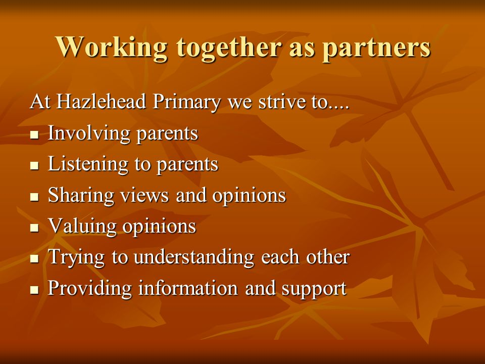 Working together as partners At Hazlehead Primary we strive to....