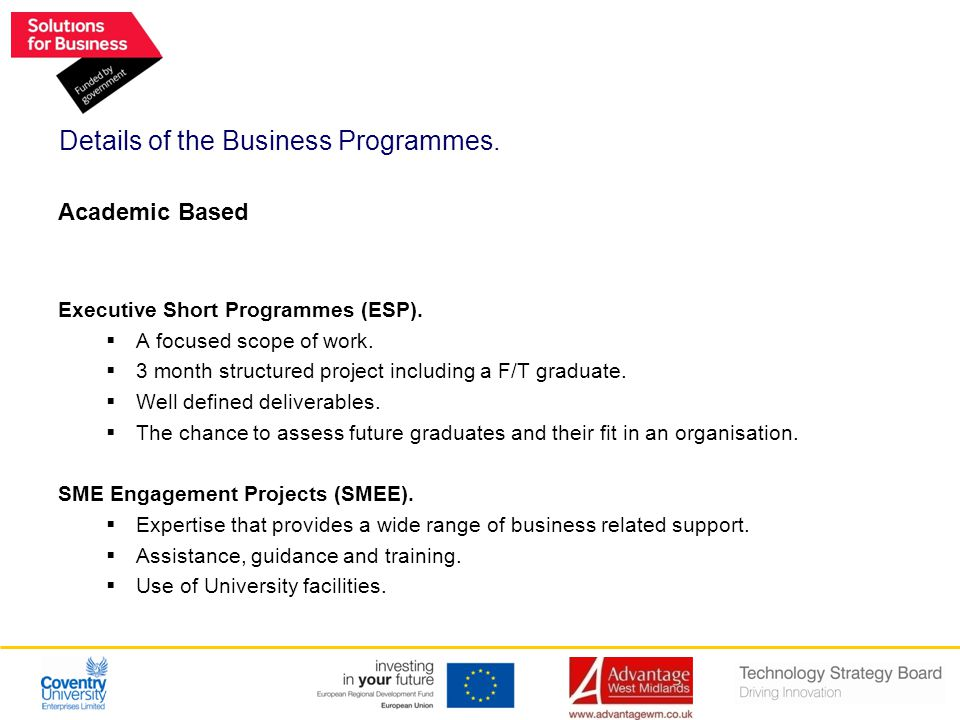 Details of the Business Programmes. Academic Based Executive Short Programmes (ESP).  A focused scope of work.  3 month structured project including