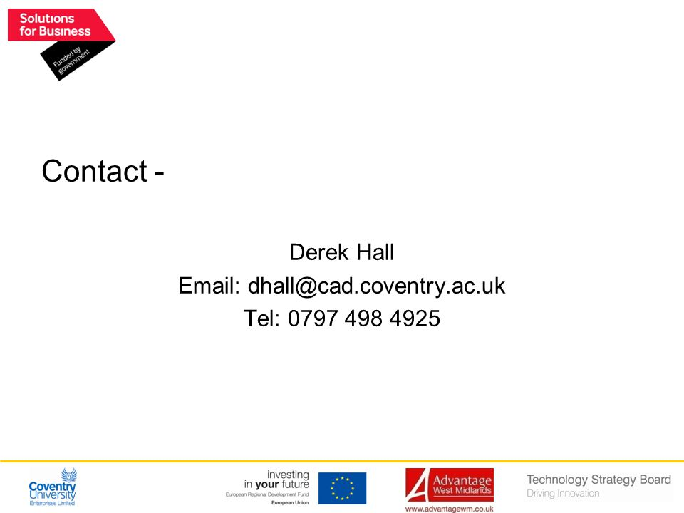 Contact - Derek Hall Email: dhall@cad.coventry.ac.uk Tel: 0797 498 4925