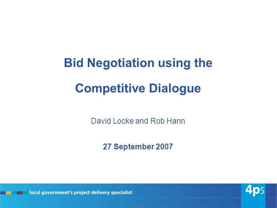 Bid Negotiation using the Competitive Dialogue David Locke and Rob Hann 27 September 2007