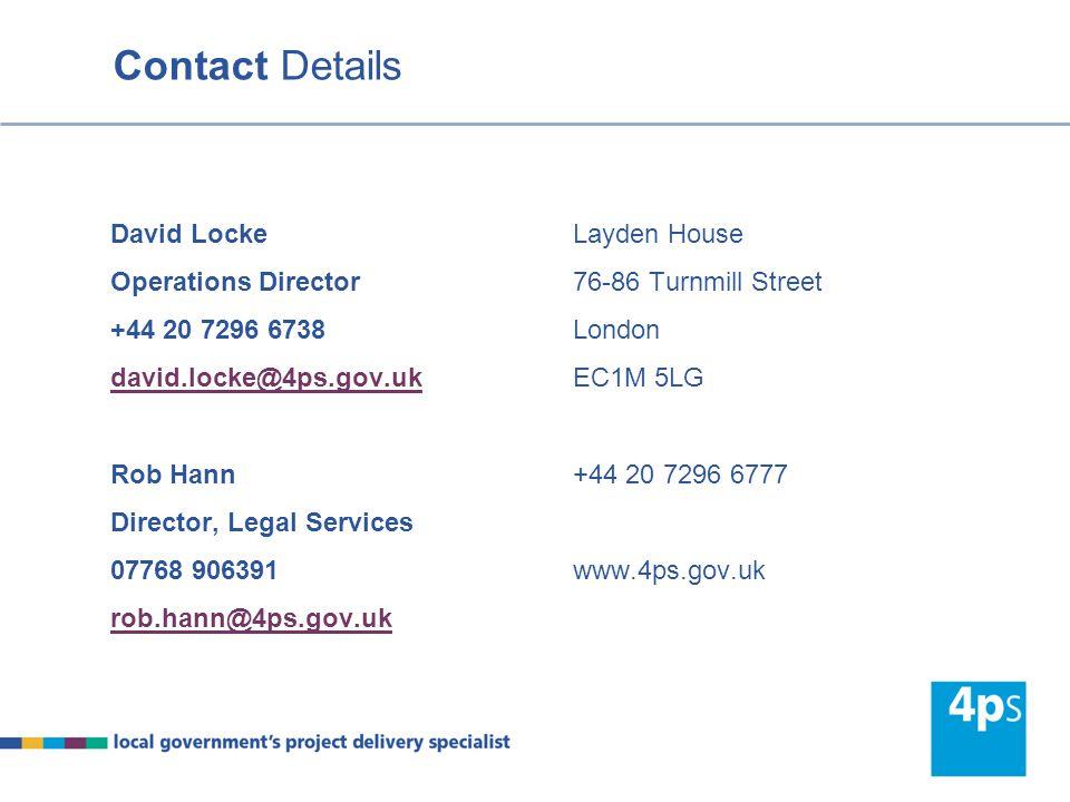 Contact Details David Locke Operations Director +44 20 7296 6738 david.locke@4ps.gov.uk Rob Hann Director, Legal Services 07768 906391 rob.hann@4ps.go