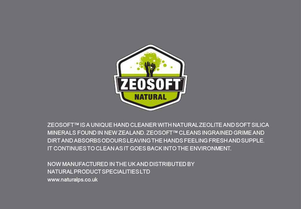 ZEOSOFT™ IS A UNIQUE HAND CLEANER WITH NATURAL ZEOLITE AND SOFT SILICA MINERALS FOUND IN NEW ZEALAND. ZEOSOFT™ CLEANS INGRAINED GRIME AND DIRT AND ABS