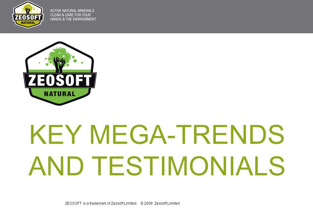 ZEOSOFT is a trademark of Zeosoft Limited. © 2009 Zeosoft Limited KEY MEGA-TRENDS AND TESTIMONIALS