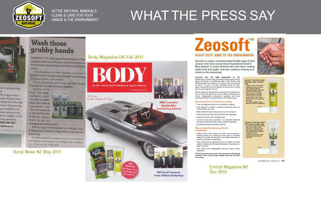 WHAT THE PRESS SAY Rural News NZ May 2011 Body Magazine UK Feb 2011 Enrich Magazine NZ Dec 2010