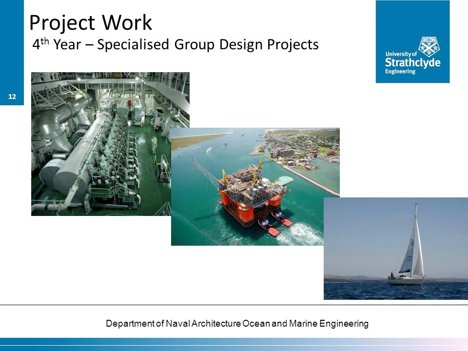 Department of Naval Architecture Ocean and Marine Engineering Project Work 4 th Year – Specialised Group Design Projects 12