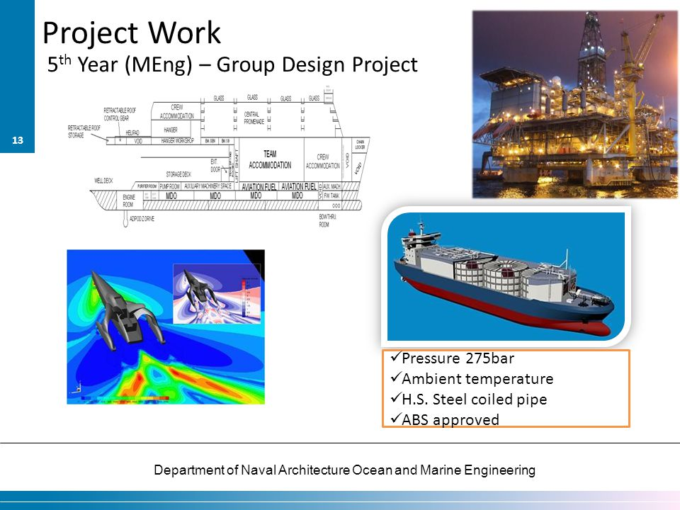 Department of Naval Architecture Ocean and Marine Engineering Project Work 5 th Year (MEng) – Group Design Project 13 Pressure 275bar Ambient temperat
