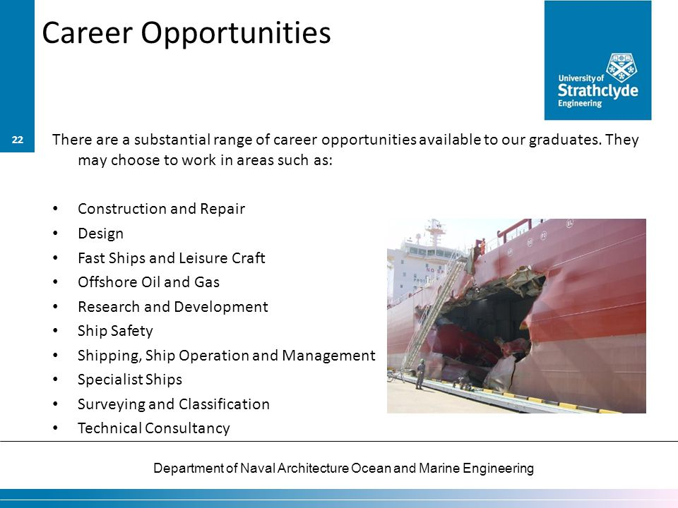 Department of Naval Architecture Ocean and Marine Engineering Career Opportunities There are a substantial range of career opportunities available to