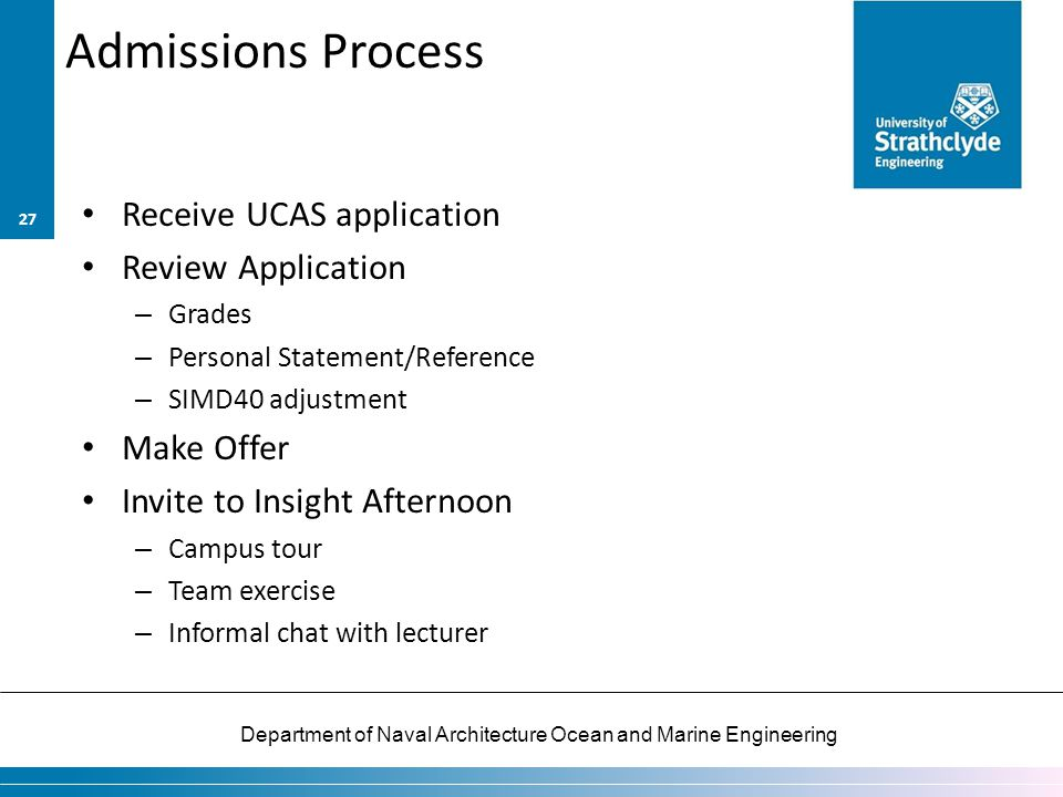 Department of Naval Architecture Ocean and Marine Engineering Admissions Process Receive UCAS application Review Application – Grades – Personal State