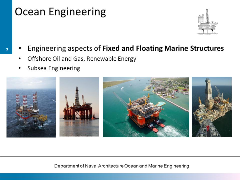 Department of Naval Architecture Ocean and Marine Engineering Ocean Engineering Engineering aspects of Fixed and Floating Marine Structures Offshore O