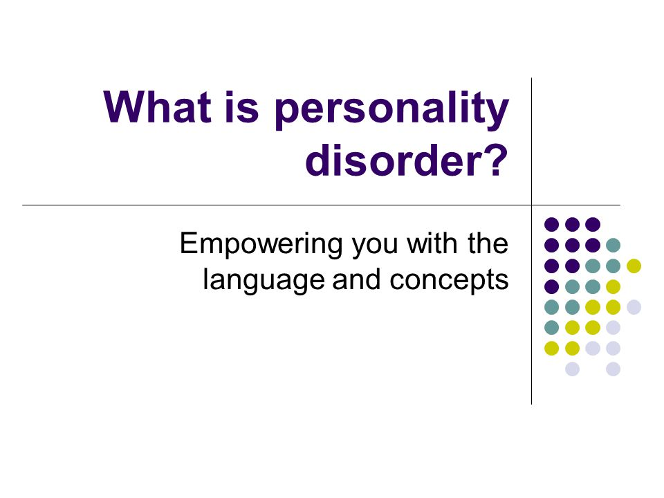 What is personality disorder Empowering you with the language and concepts