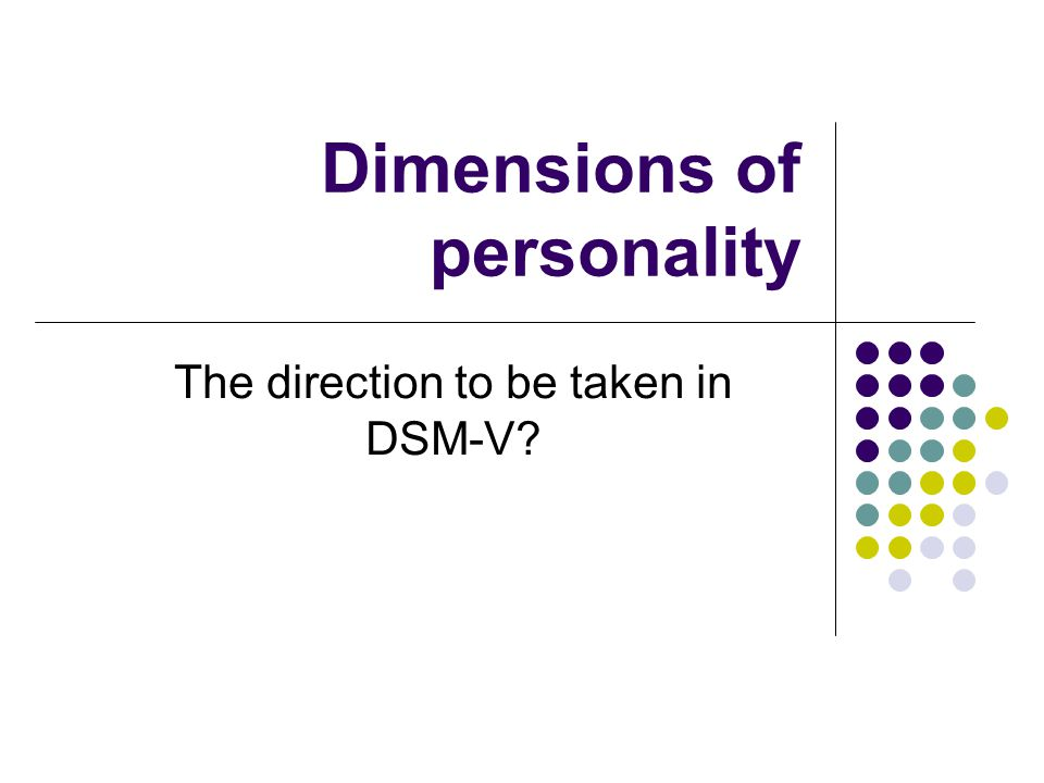 Dimensions of personality The direction to be taken in DSM-V