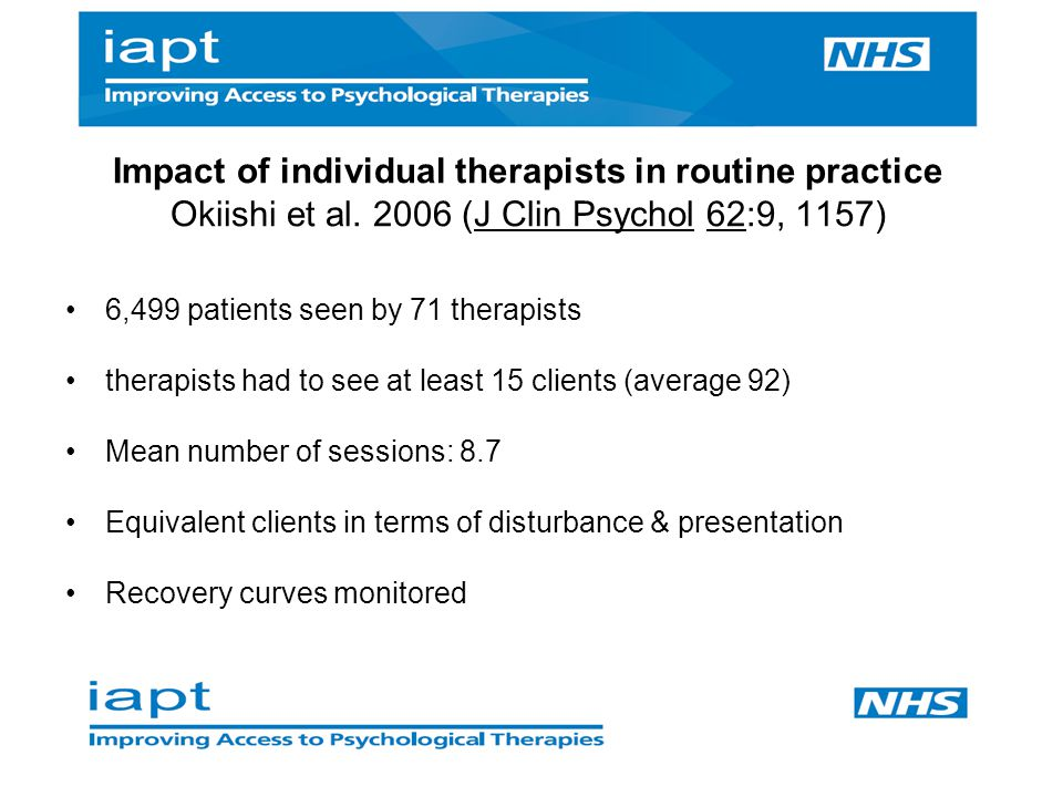 6,499 patients seen by 71 therapists therapists had to see at least 15 clients (average 92) Mean number of sessions: 8.7 Equivalent clients in terms o
