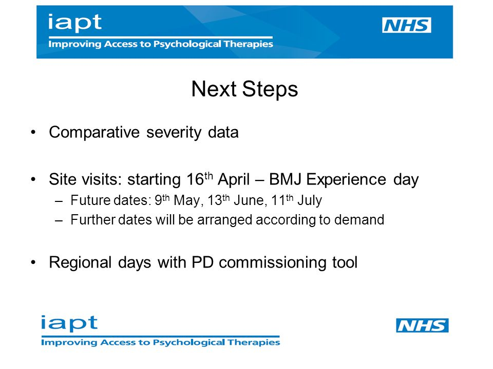 Comparative severity data Site visits: starting 16 th April – BMJ Experience day –Future dates: 9 th May, 13 th June, 11 th July –Further dates will b