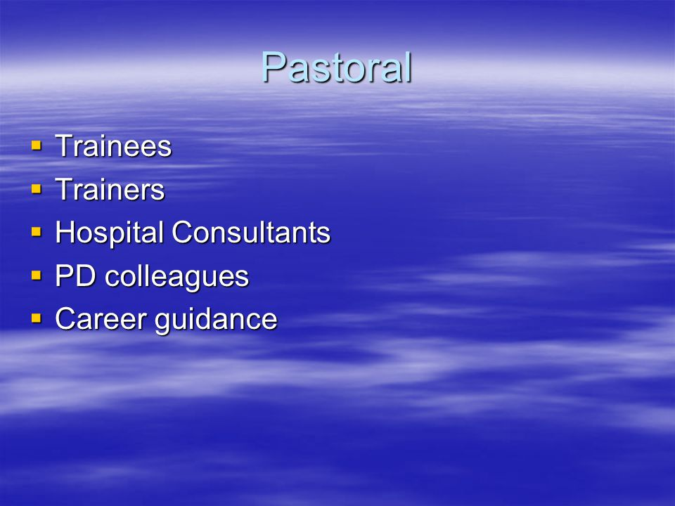 Pastoral  Trainees  Trainers  Hospital Consultants  PD colleagues  Career guidance