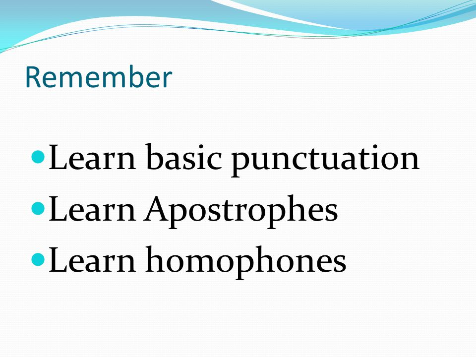 Remember Learn basic punctuation Learn Apostrophes Learn homophones