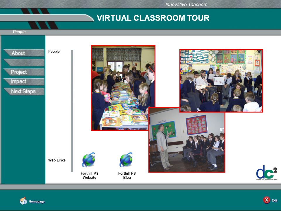 Learning Together in Dundee Innovative Teachers VIRTUAL CLASSROOM TOUR People Web Links People Forthill PS Website Forthill PS Blog