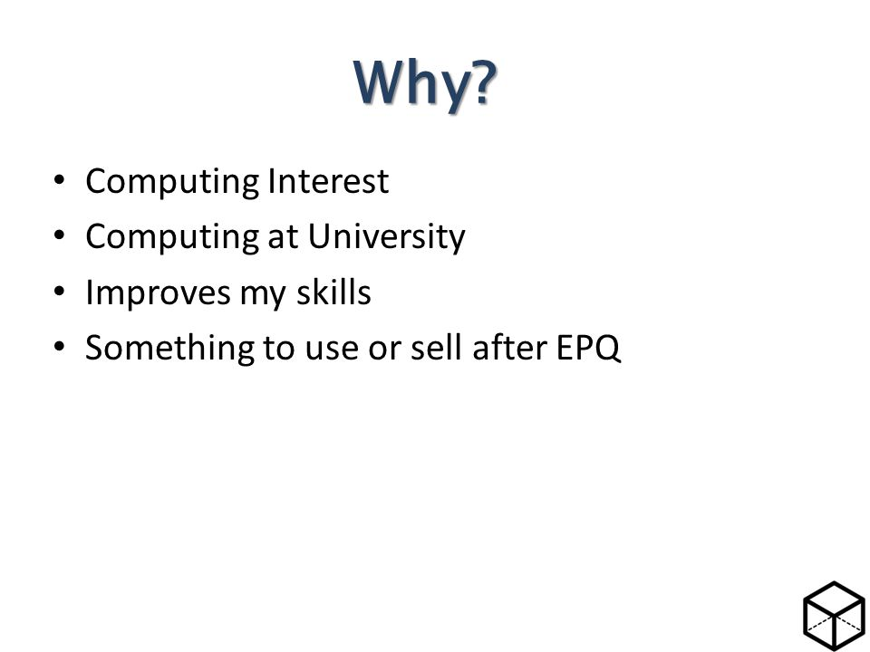 Computing Interest Computing at University Improves my skills Something to use or sell after EPQ Why