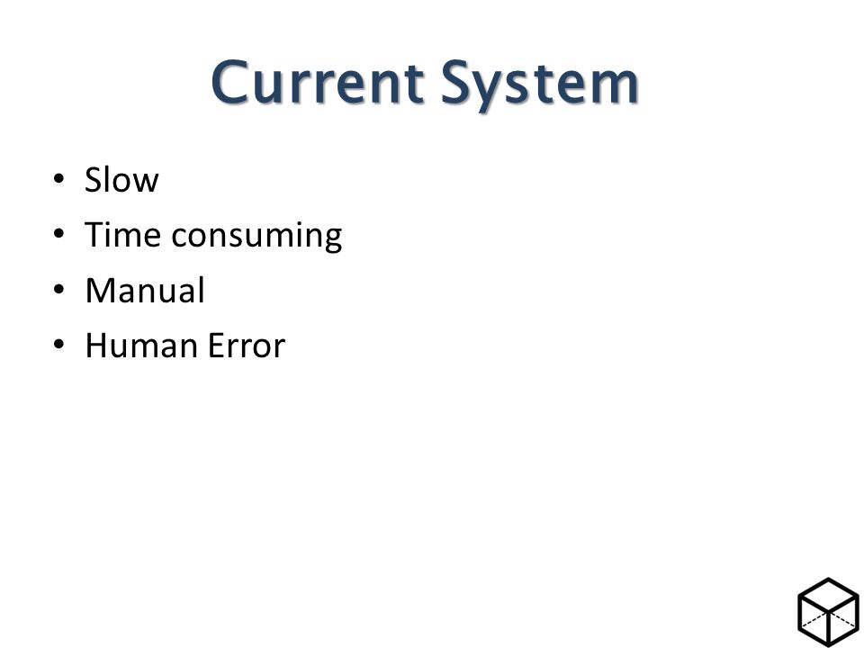 Slow Time consuming Manual Human Error Current System