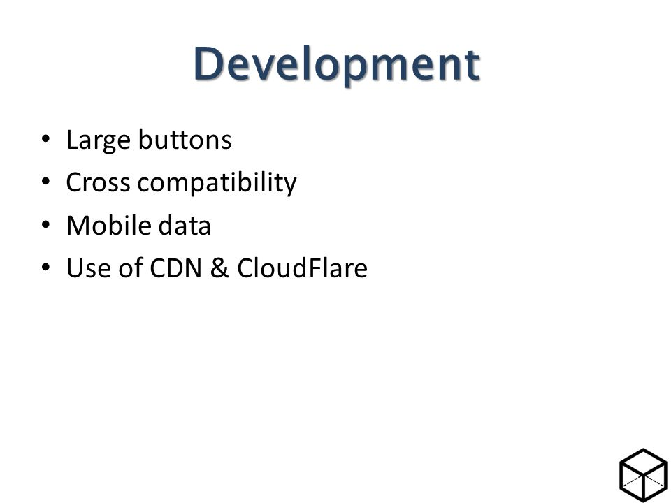 Large buttons Cross compatibility Mobile data Use of CDN & CloudFlare Development
