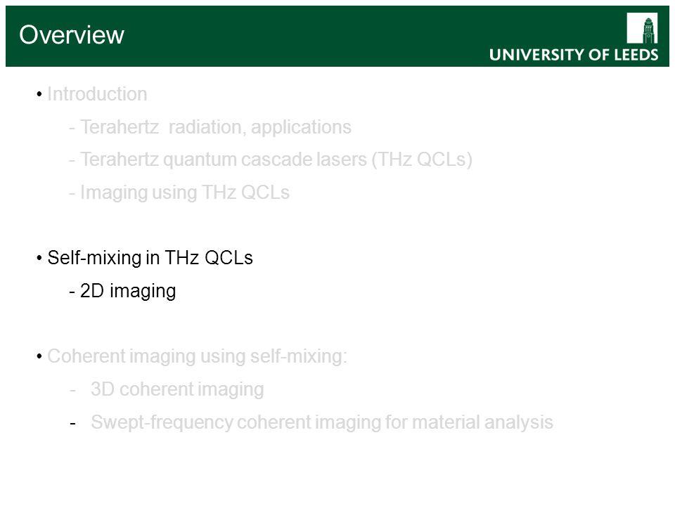 Introduction - Terahertz radiation, applications - Terahertz quantum cascade lasers (THz QCLs) - Imaging using THz QCLs Self-mixing in THz QCLs - 2D i