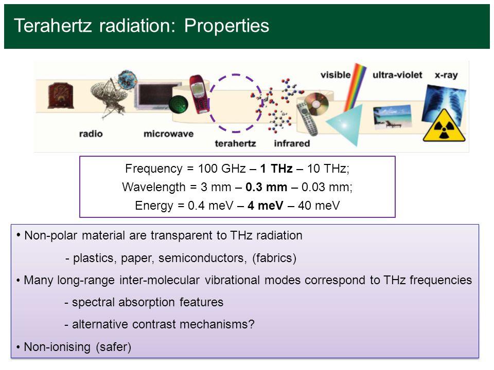 Terahertz radiation: Properties Non-polar material are transparent to THz radiation - plastics, paper, semiconductors, (fabrics) Many long-range inter