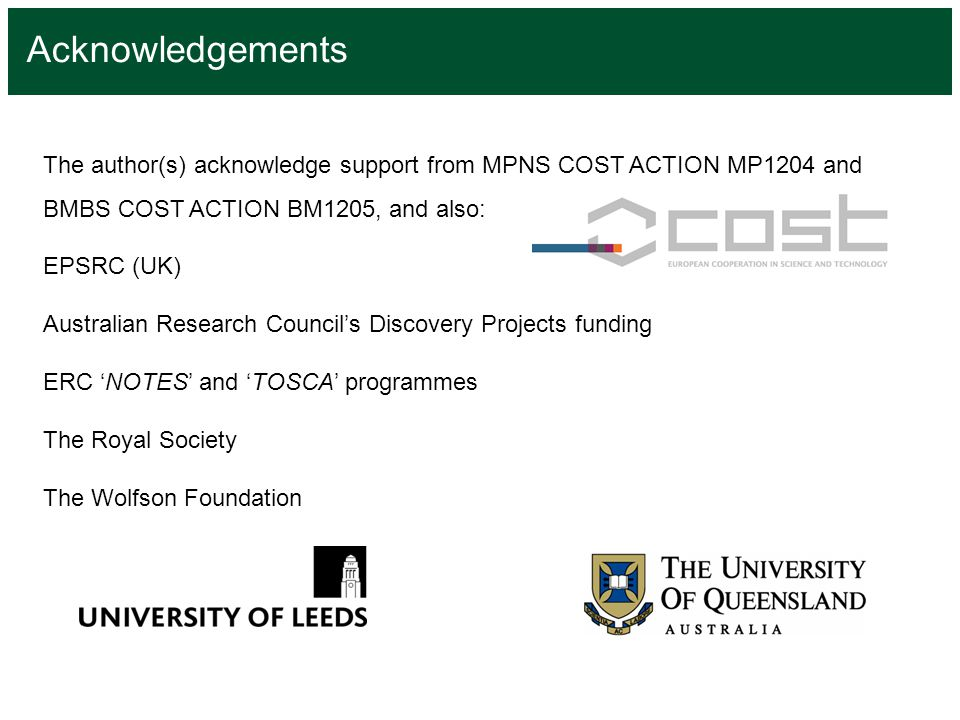Acknowledgements The author(s) acknowledge support from MPNS COST ACTION MP1204 and BMBS COST ACTION BM1205, and also: EPSRC (UK) Australian Research
