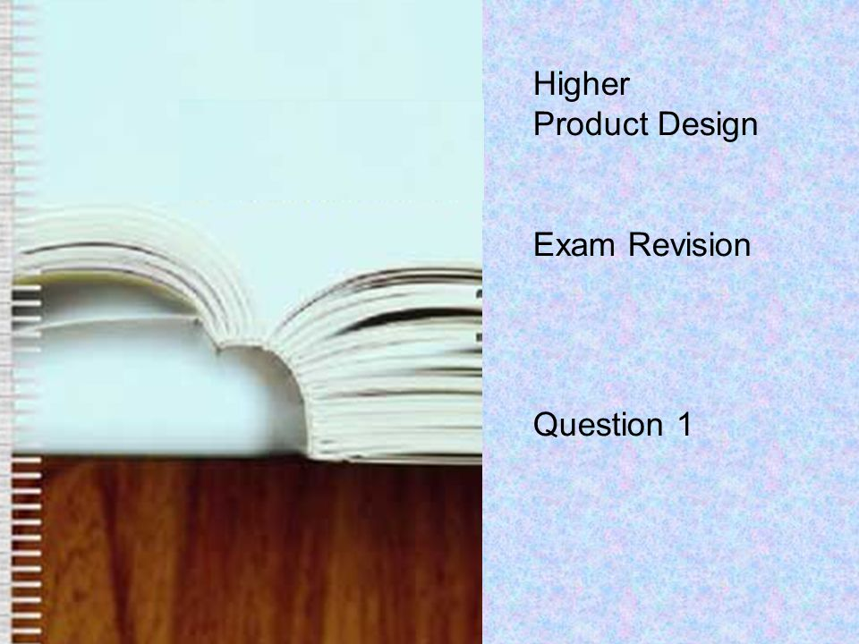 Higher Product Design Exam Revision Question 1