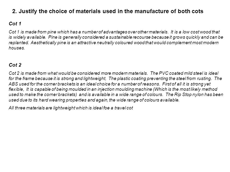 2. Justify the choice of materials used in the manufacture of both cots Cot 1 Cot 1 is made from pine which has a number of advantages over other mate