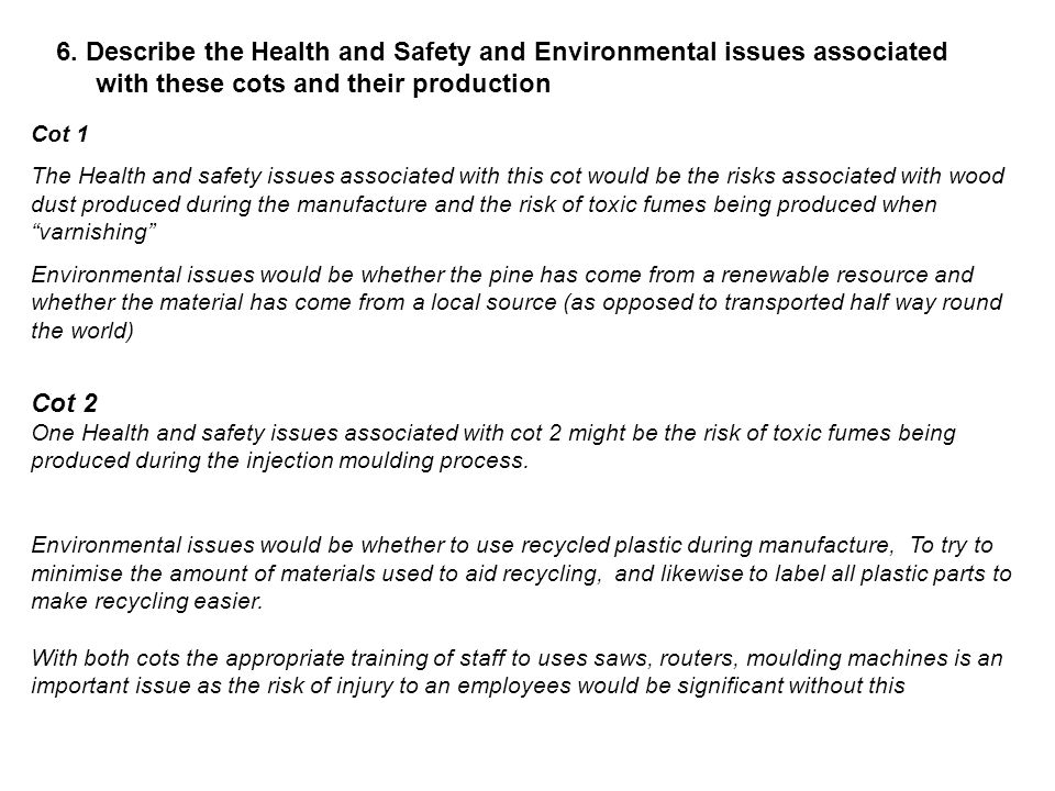 6. Describe the Health and Safety and Environmental issues associated with these cots and their production Cot 1 The Health and safety issues associat