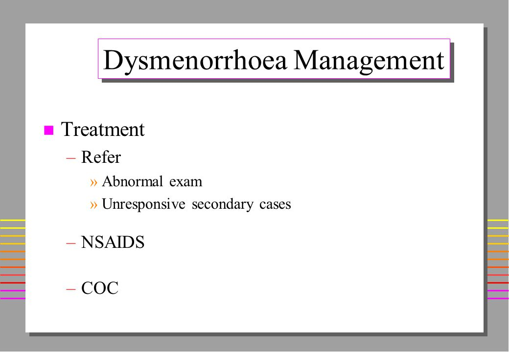 Dysmenorrhoea Management n History –Primary / Secondary n Examination –Abdo / PV n Investigations –HVS