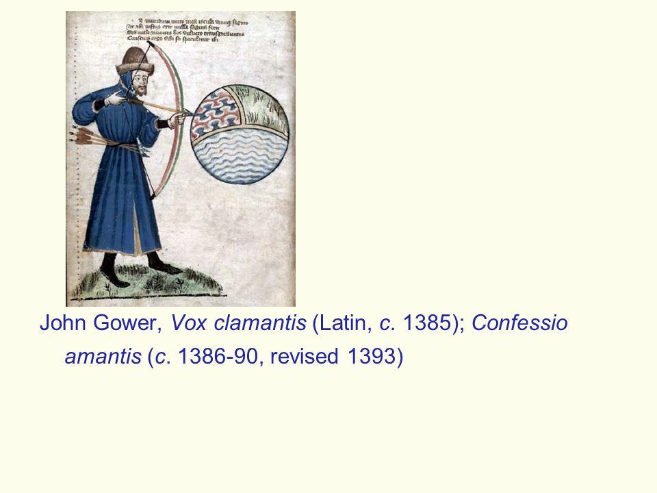 John Gower, Vox clamantis (Latin, c. 1385); Confessio amantis (c. 1386-90, revised 1393)