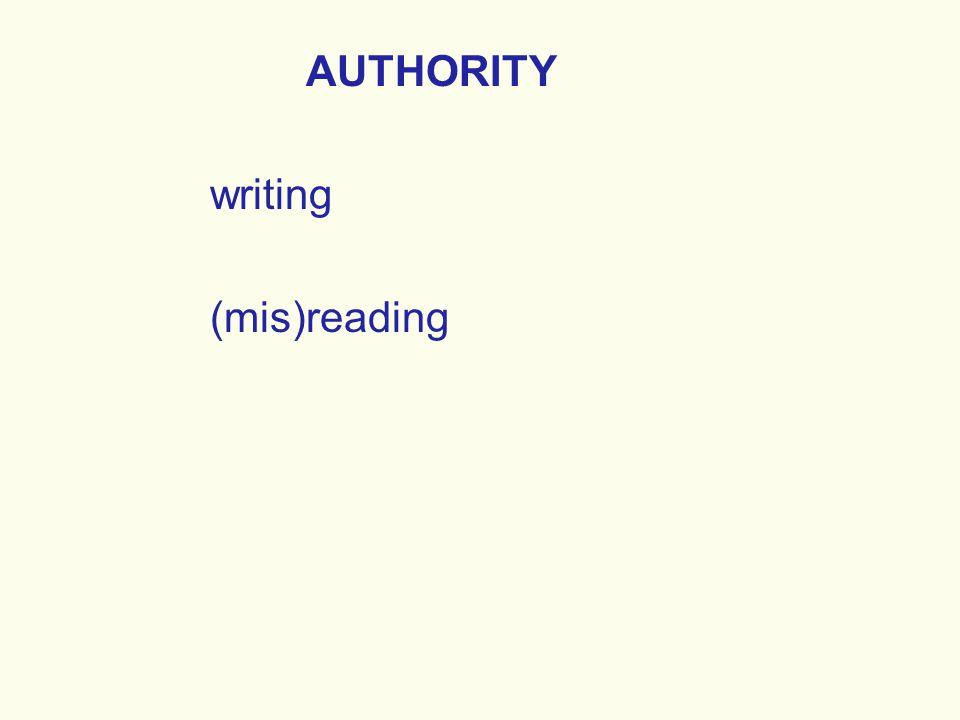 AUTHORITY writing (mis)reading