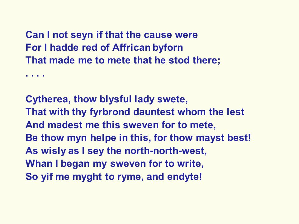 Can I not seyn if that the cause were For I hadde red of Affrican byforn That made me to mete that he stod there;.. Cytherea, thow blysful lady swete,