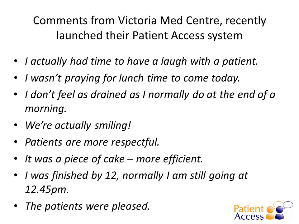 Comments from Victoria Med Centre, recently launched their Patient Access system I actually had time to have a laugh with a patient.