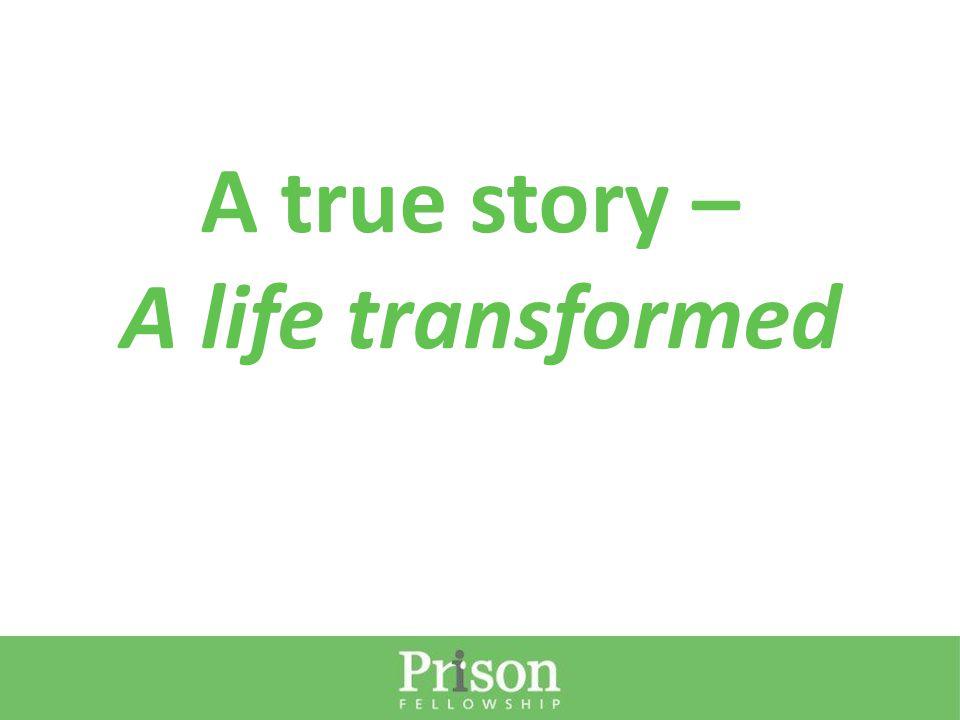 A true story – A life transformed