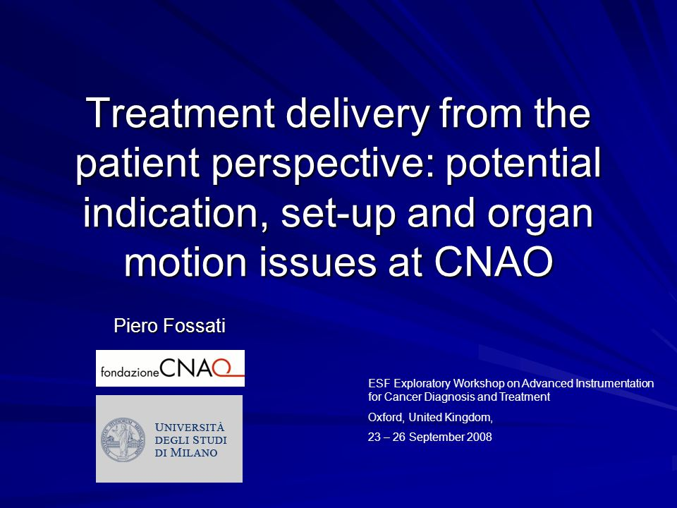 Treatment delivery from the patient perspective: potential indication, set-up and organ motion issues at CNAO Piero Fossati ESF Exploratory Workshop o
