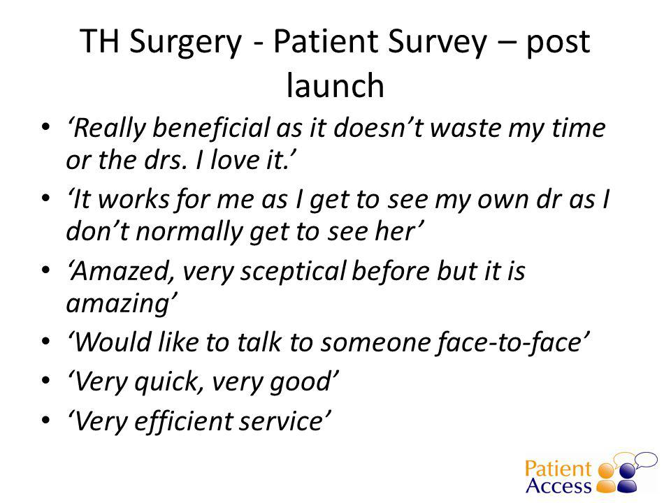 TH Surgery - Patient Survey – post launch 'Really beneficial as it doesn't waste my time or the drs.