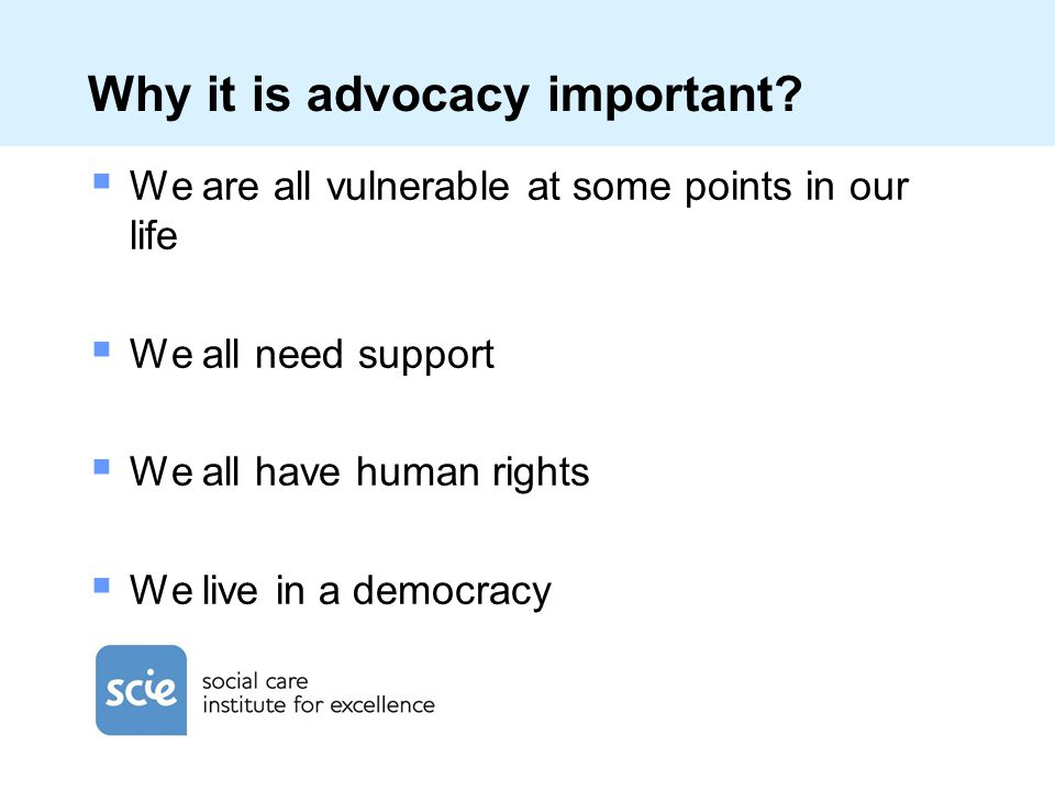 Why it is advocacy important.
