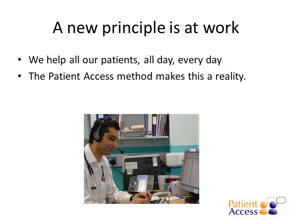 We help all our patients, all day, every day The Patient Access method makes this a reality.