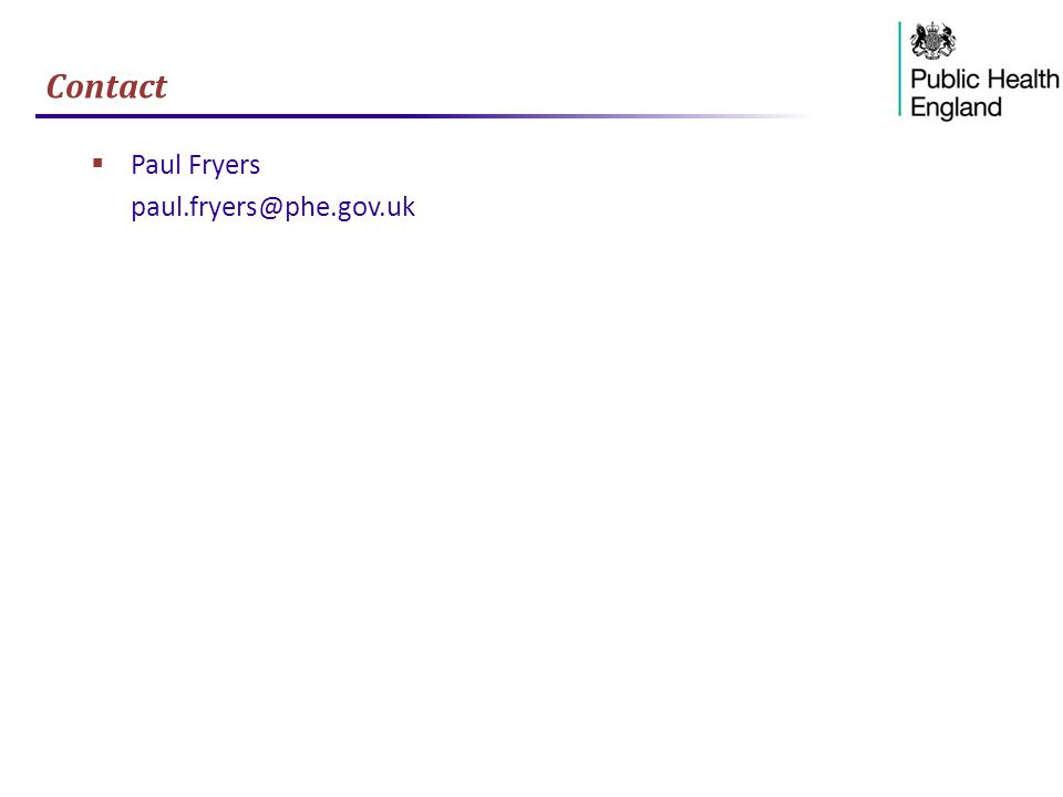 Contact  Paul Fryers paul.fryers@phe.gov.uk
