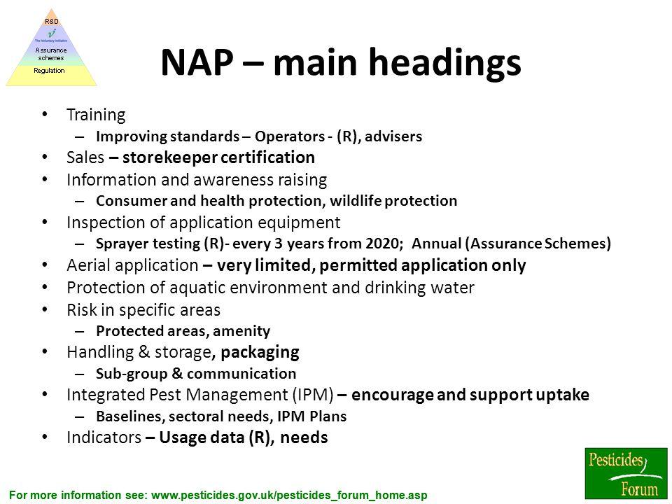 For more information see: www.pesticides.gov.uk/pesticides_forum_home.asp NAP – main headings Training – Improving standards – Operators - (R), advise