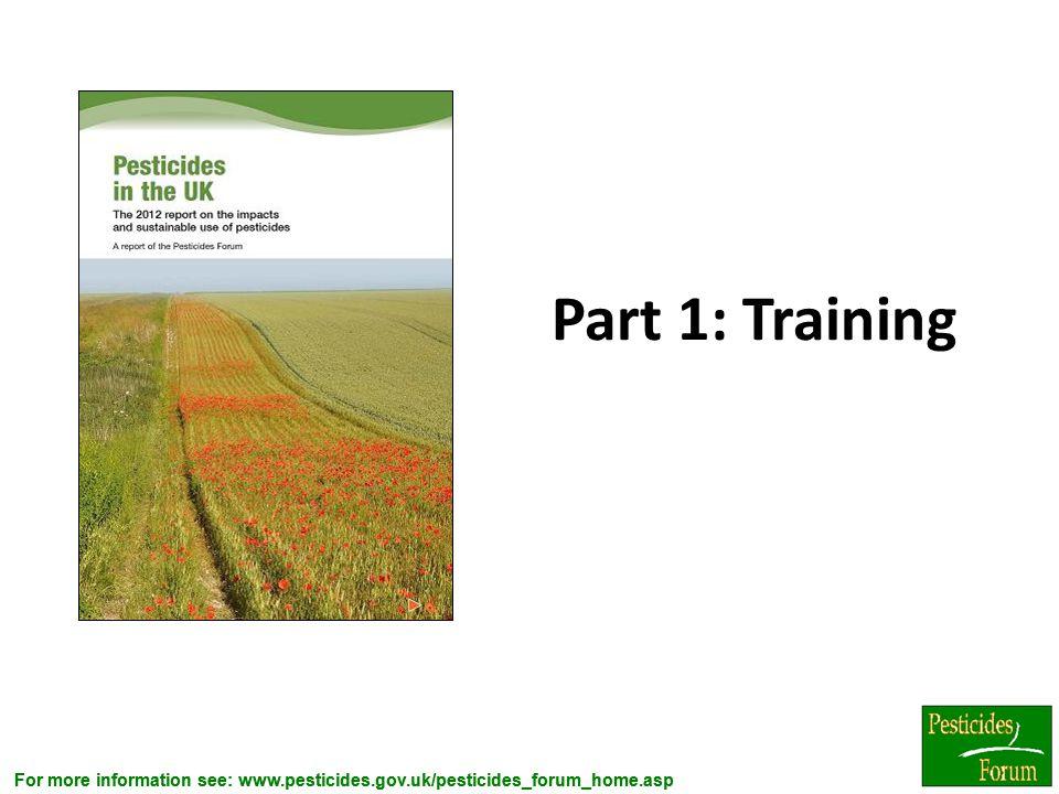 For more information see: www.pesticides.gov.uk/pesticides_forum_home.asp Part 1: Training 4