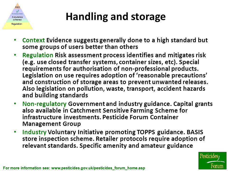 For more information see: www.pesticides.gov.uk/pesticides_forum_home.asp Handling and storage Context Evidence suggests generally done to a high stan