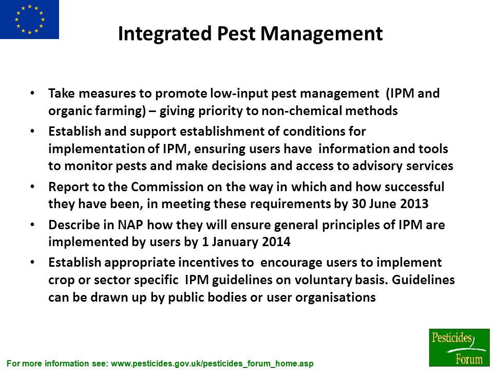 For more information see: www.pesticides.gov.uk/pesticides_forum_home.asp Integrated Pest Management Take measures to promote low-input pest managemen