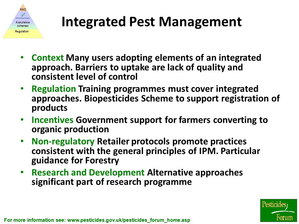 For more information see: www.pesticides.gov.uk/pesticides_forum_home.asp Integrated Pest Management Context Many users adopting elements of an integr