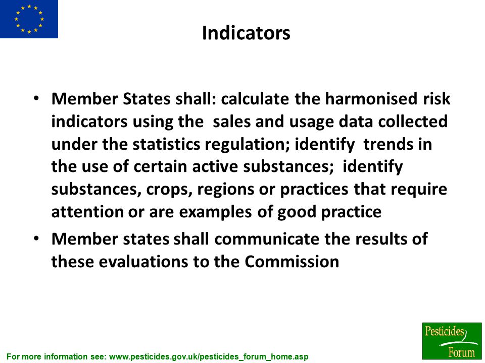 For more information see: www.pesticides.gov.uk/pesticides_forum_home.asp Indicators Member States shall: calculate the harmonised risk indicators usi