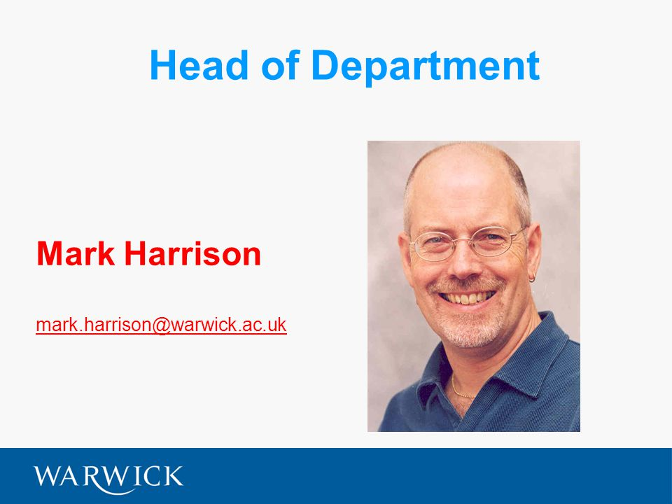 Head of Department Mark Harrison mark.harrison@warwick.ac.uk