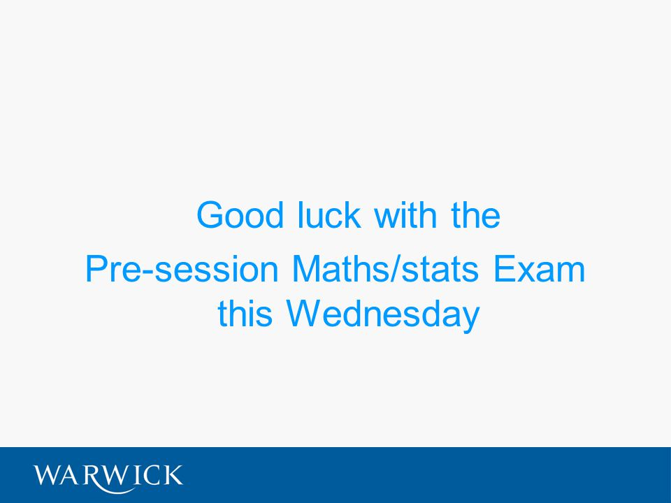 Good luck with the Pre-session Maths/stats Exam this Wednesday