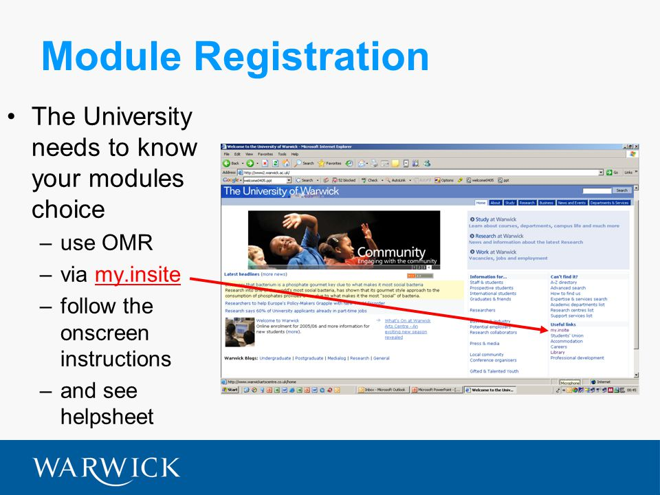 Module Registration The University needs to know your modules choice –use OMR –via my.insitemy.insite –follow the onscreen instructions –and see helpsheet